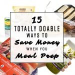 15 Totally Doable Ways to Save Money When You Meal Prep - Who likes to save money? Everyone! Check out these tips for saving on your meal prep. - ProjectMealPlan.com