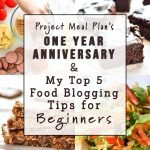 PMP's One Year Anniversary + My Top 5 Food Blogging Tips for Beginners - Helpful info from my first year of blogging at ProjectMealPlan.com!