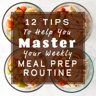 cover image for the article 12 Tips to Help You Master Your Weekly Meal Prep Routine
