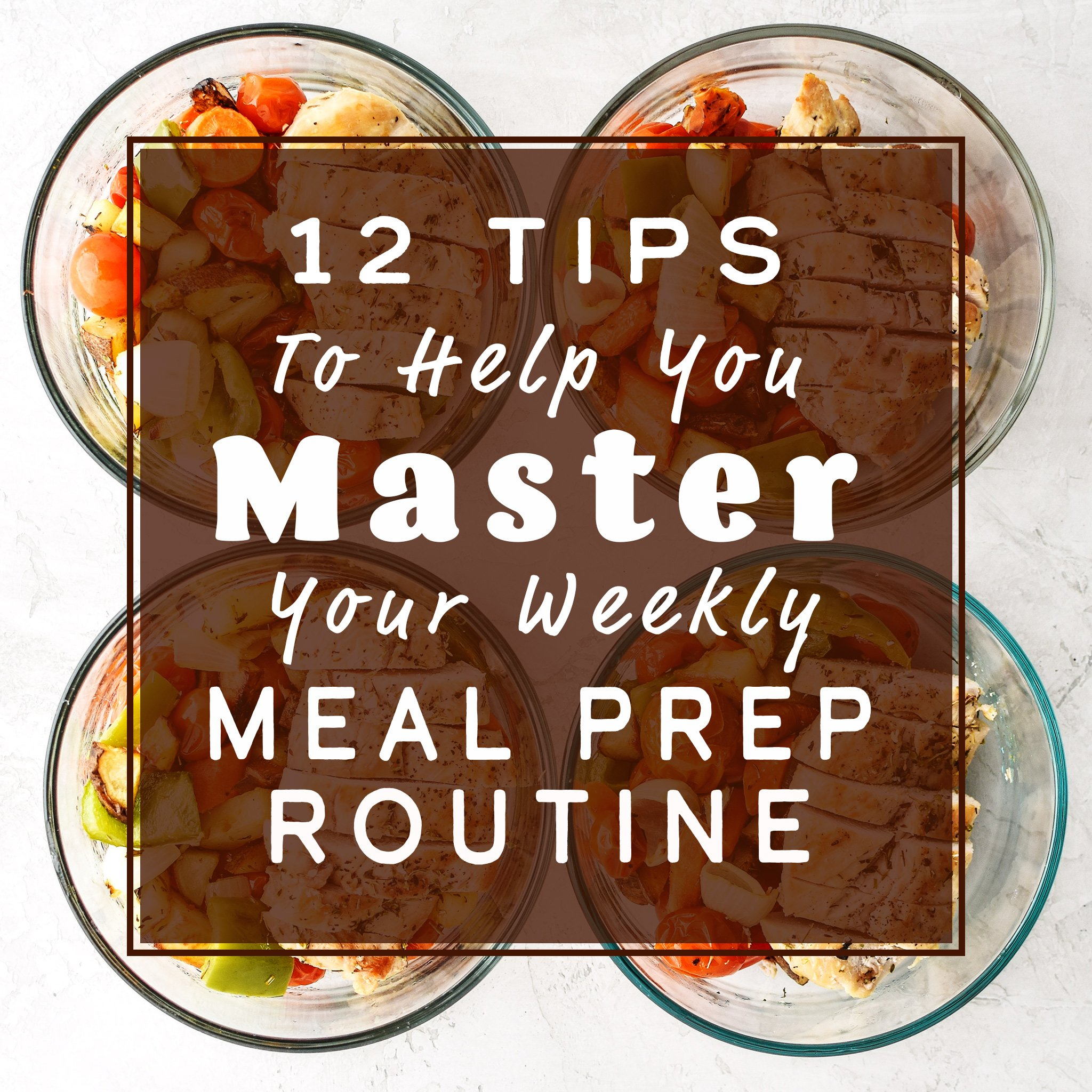 Cover/title image for the article: 12 Tips to Help You Master Your Weekly Meal Prep Routine