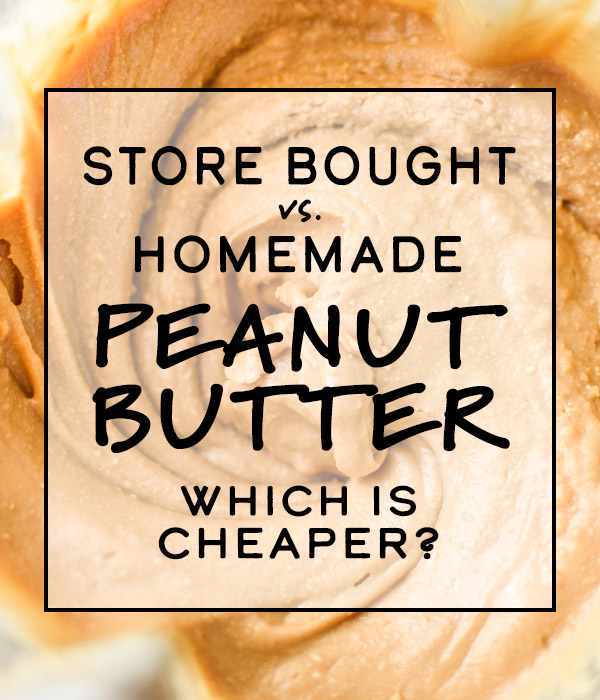 Cover image for the article Store Bought vs Homemade Peanut Butter: Which is Cheaper?