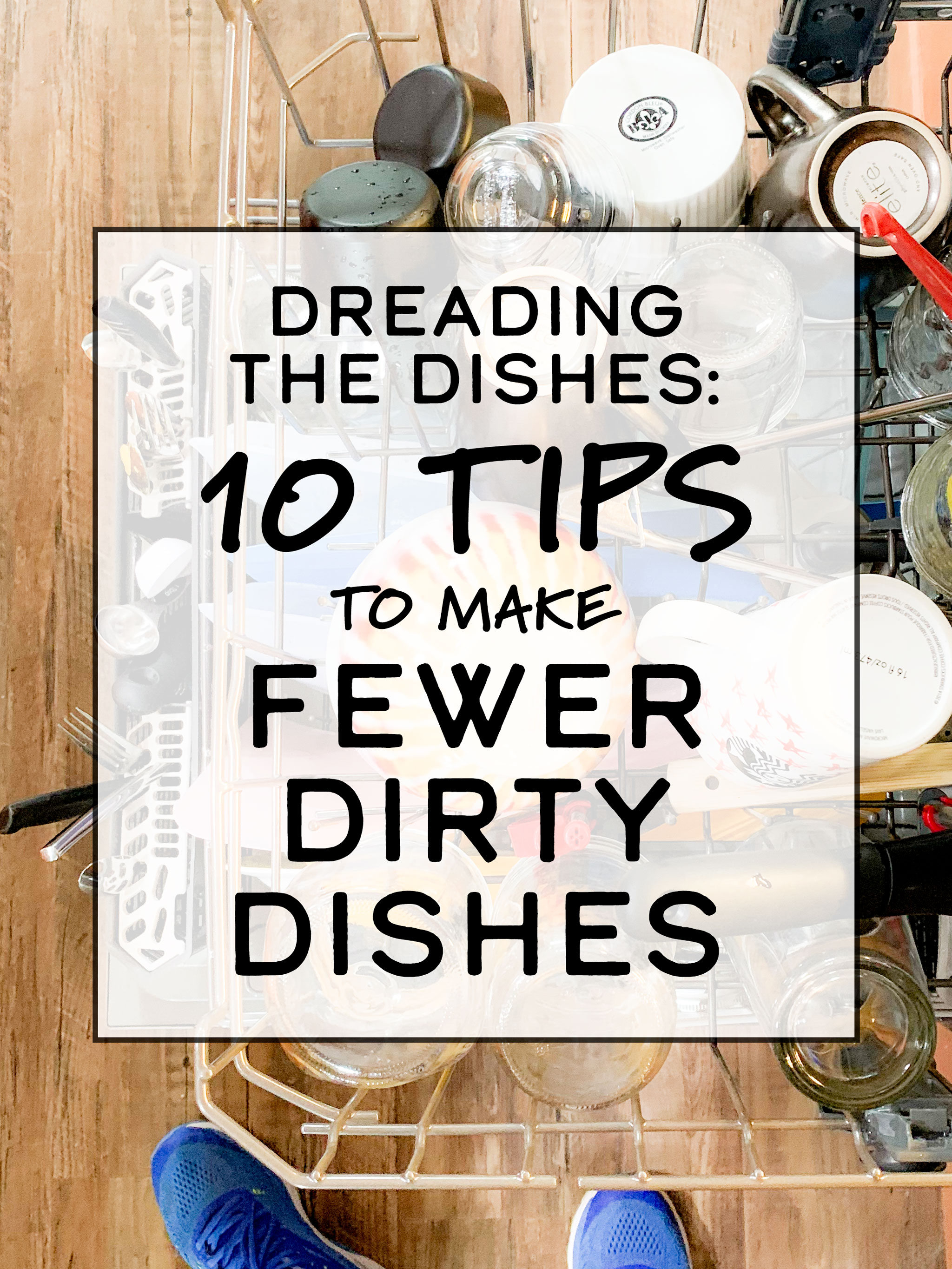 Cover photo for Dreading the Dishes: 10 Tips to Make Fewer Dirty Dishes in the Kitchen