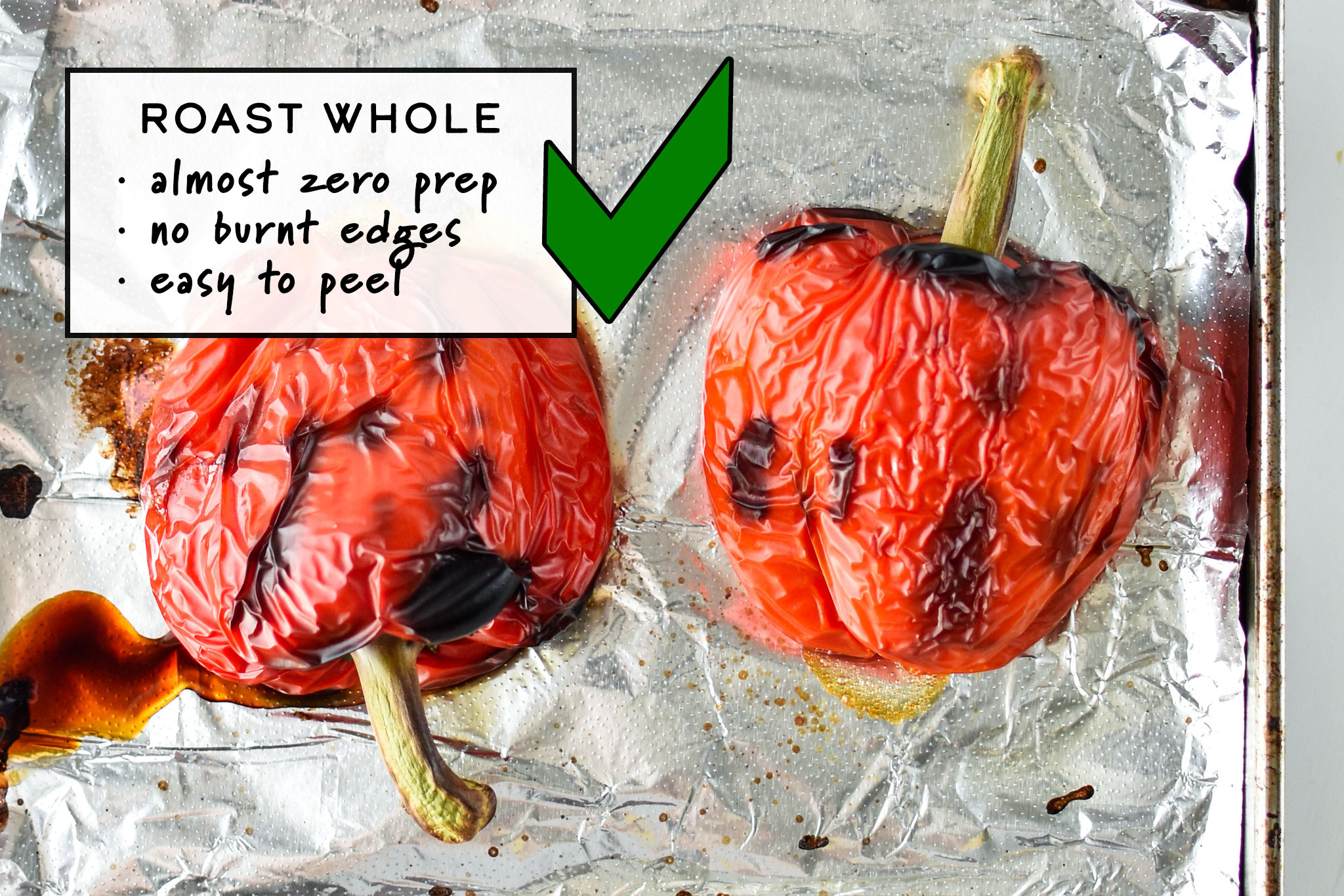 Do roast peppers whole - zero prep, no burnt edges, easy to peel