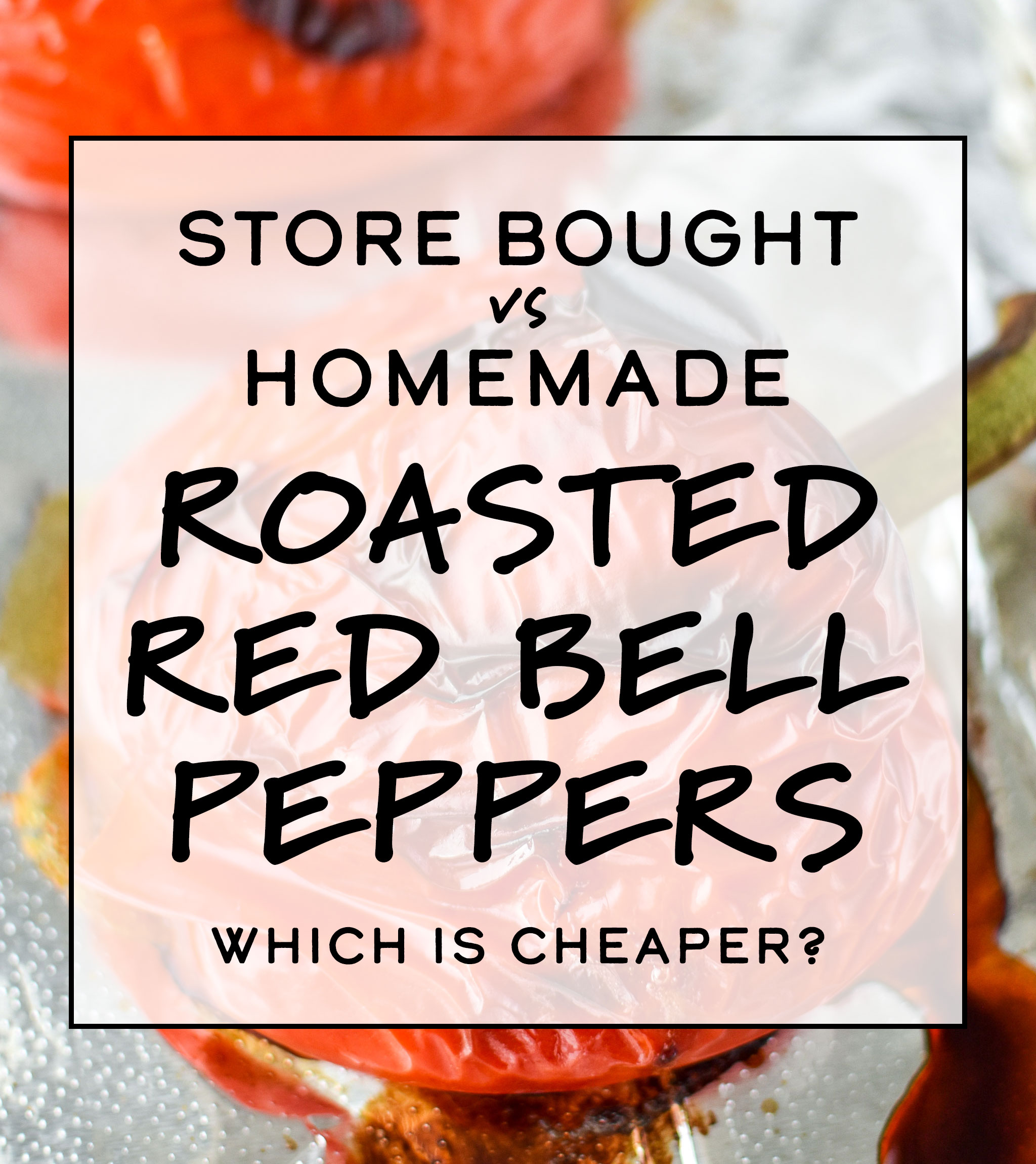 cover photo for store bought vs homemade roasted red bell peppers