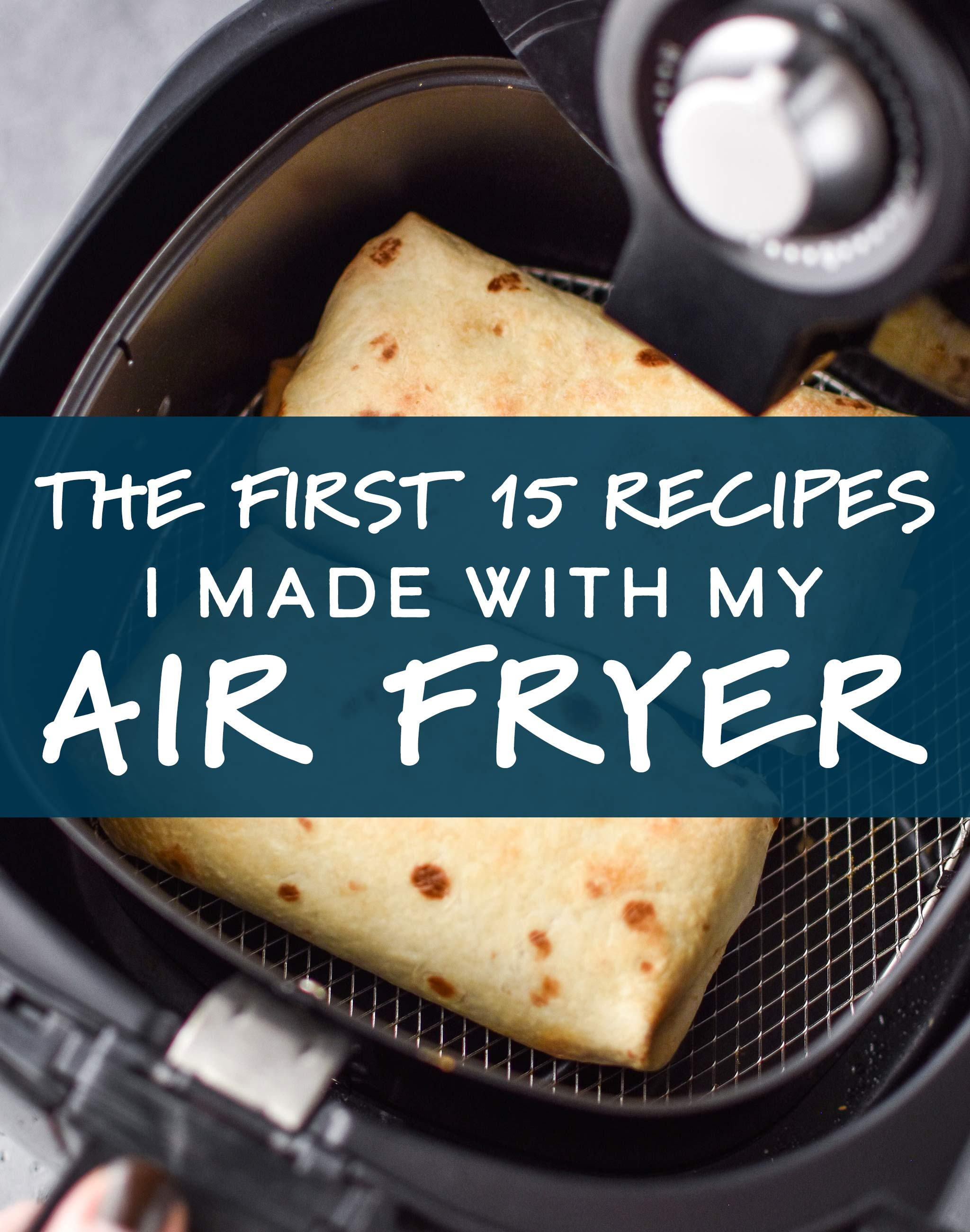 Cover image with text for the article The First 15 Recipes I Made with My Air Fryer